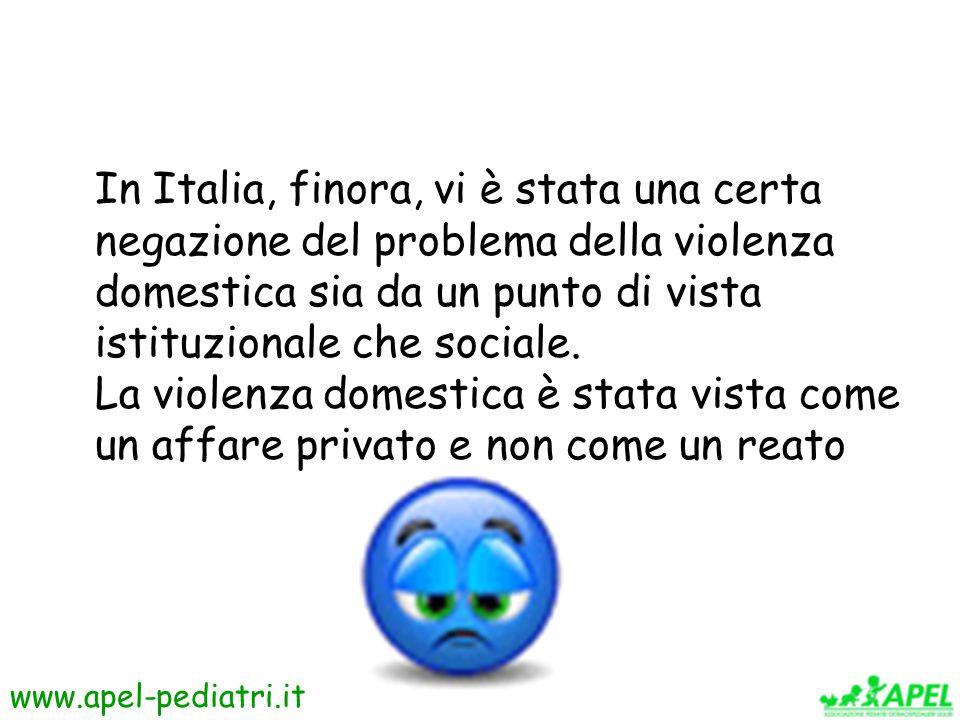 www.apel-pediatri.it In Italia, finora, vi è stata una certa negazione del problema della violenza domestica sia da un punto di vista istituzionale che sociale.