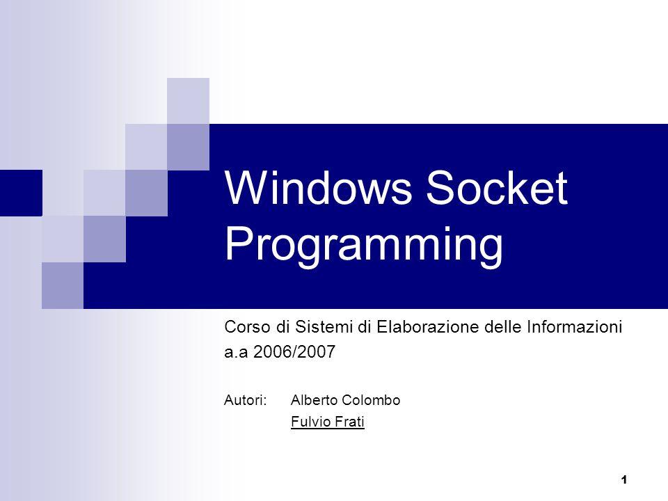 1 Windows Socket Programming Corso di Sistemi di Elaborazione delle Informazioni a.a 2006/2007 Autori: Alberto Colombo Fulvio Frati