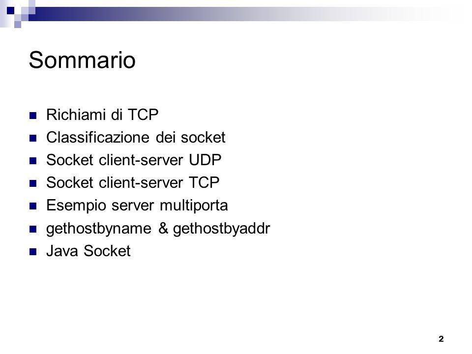 2 Sommario Richiami di TCP Classificazione dei socket Socket client-server UDP Socket client-server TCP Esempio server multiporta gethostbyname & geth