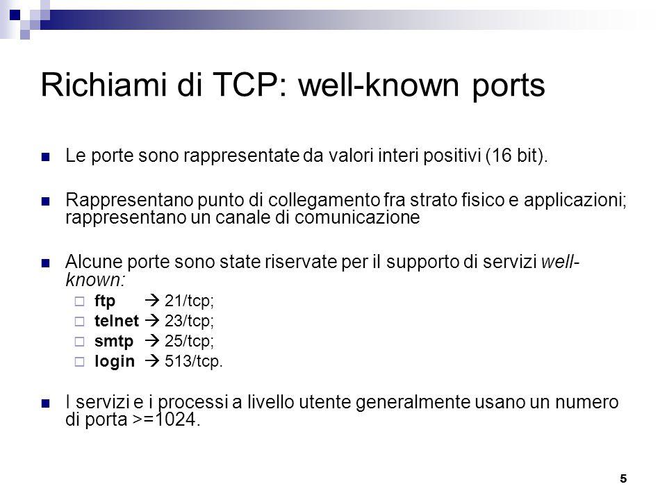 5 Richiami di TCP: well-known ports Le porte sono rappresentate da valori interi positivi (16 bit).