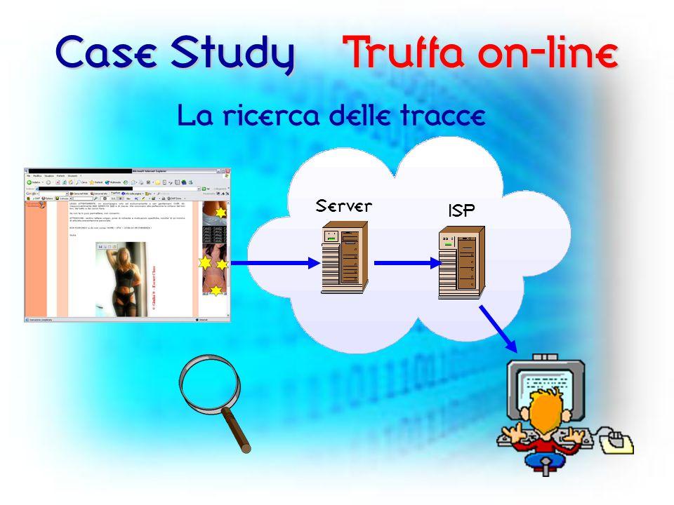 Case Study La ricerca delle tracce Server ISP Truffa on-line