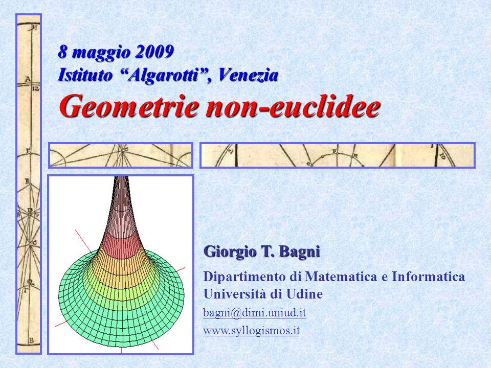 """8 maggio 2009 Istituto """"Algarotti"""", Venezia Geometrie non-euclidee 8 maggio 2009 Istituto """"Algarotti"""", Venezia Geometrie non-euclidee Giorgio T. Bagni"""