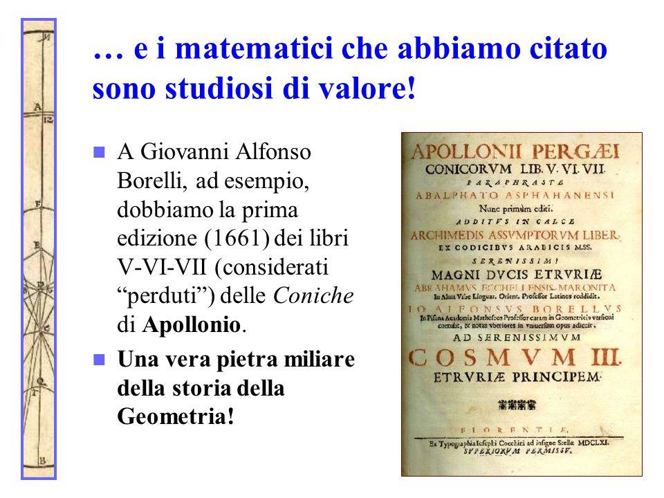… e i matematici che abbiamo citato sono studiosi di valore! A Giovanni Alfonso Borelli, ad esempio, dobbiamo la prima edizione (1661) dei libri V-VI-
