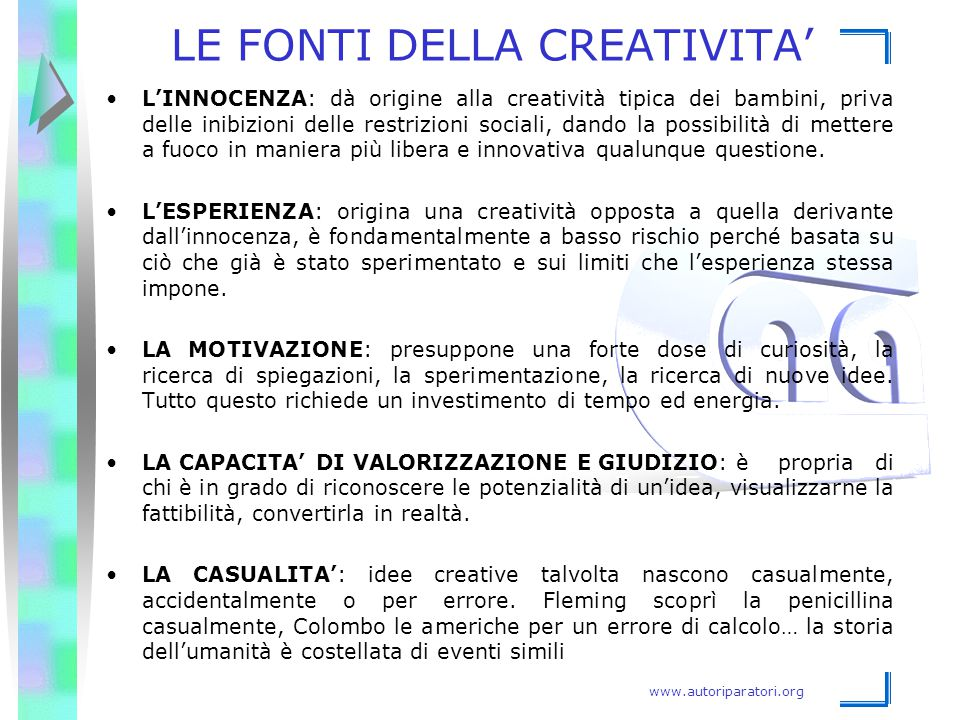 www.autoriparatori.org LE FONTI DELLA CREATIVITA' L'INNOCENZA: dà origine alla creatività tipica dei bambini, priva delle inibizioni delle restrizioni
