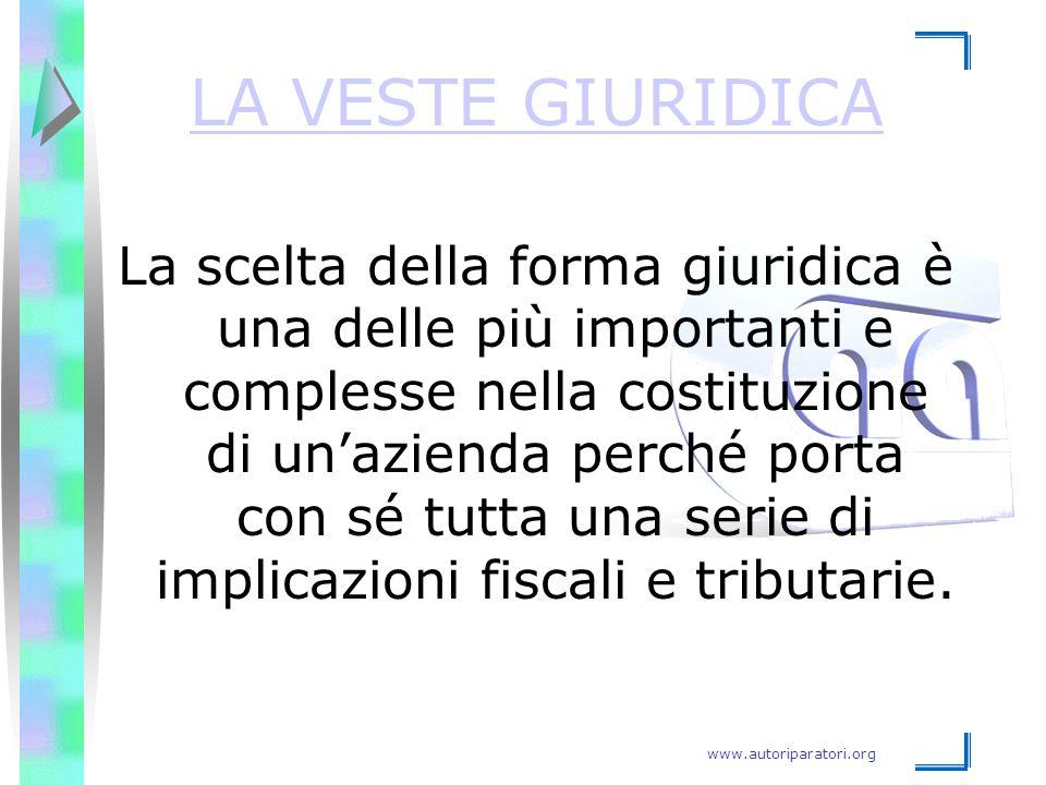 www.autoriparatori.org LA VESTE GIURIDICA La scelta della forma giuridica è una delle più importanti e complesse nella costituzione di un'azienda perc