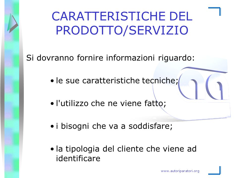 www.autoriparatori.org CARATTERISTICHE DEL PRODOTTO/SERVIZIO Si dovranno fornire informazioni riguardo: le sue caratteristiche tecniche; l'utilizzo ch