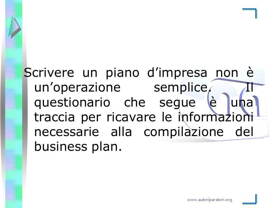 www.autoriparatori.org Scrivere un piano d'impresa non è un'operazione semplice. Il questionario che segue è una traccia per ricavare le informazioni