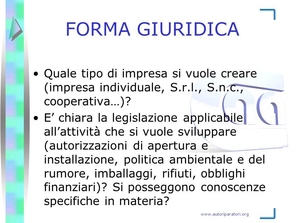 www.autoriparatori.org FORMA GIURIDICA Quale tipo di impresa si vuole creare (impresa individuale, S.r.l., S.n.c., cooperativa…)? E' chiara la legisla
