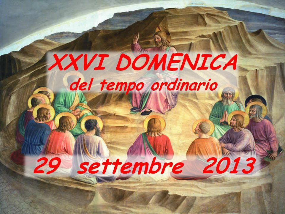 XXVI DOMENICA del tempo ordinario 29 settembre 2013