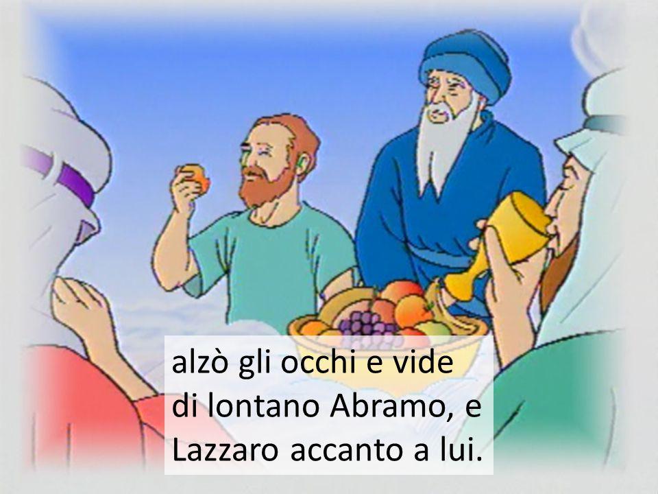 alzò gli occhi e vide di lontano Abramo, e Lazzaro accanto a lui.