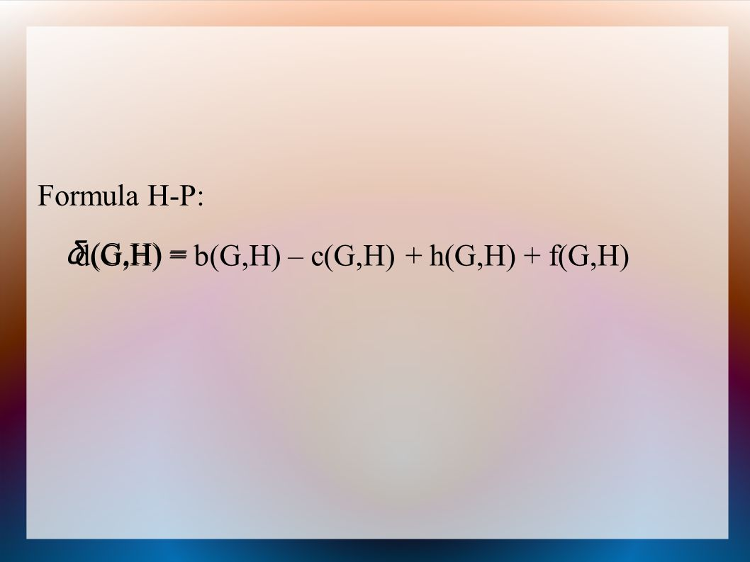 Formula H-P: d(G,H) = + h(G,H) + f(G,H)b(G,H) – c(G,H) δ (G,H) =