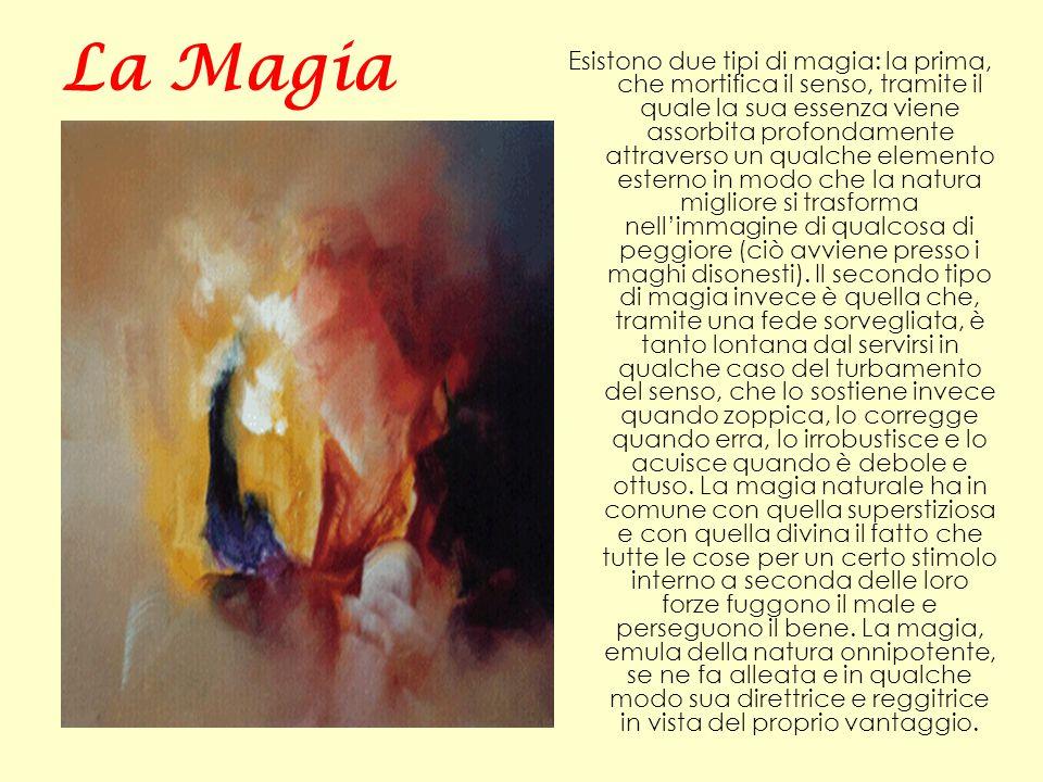 La Magia Esistono due tipi di magia: la prima, che mortifica il senso, tramite il quale la sua essenza viene assorbita profondamente attraverso un qua