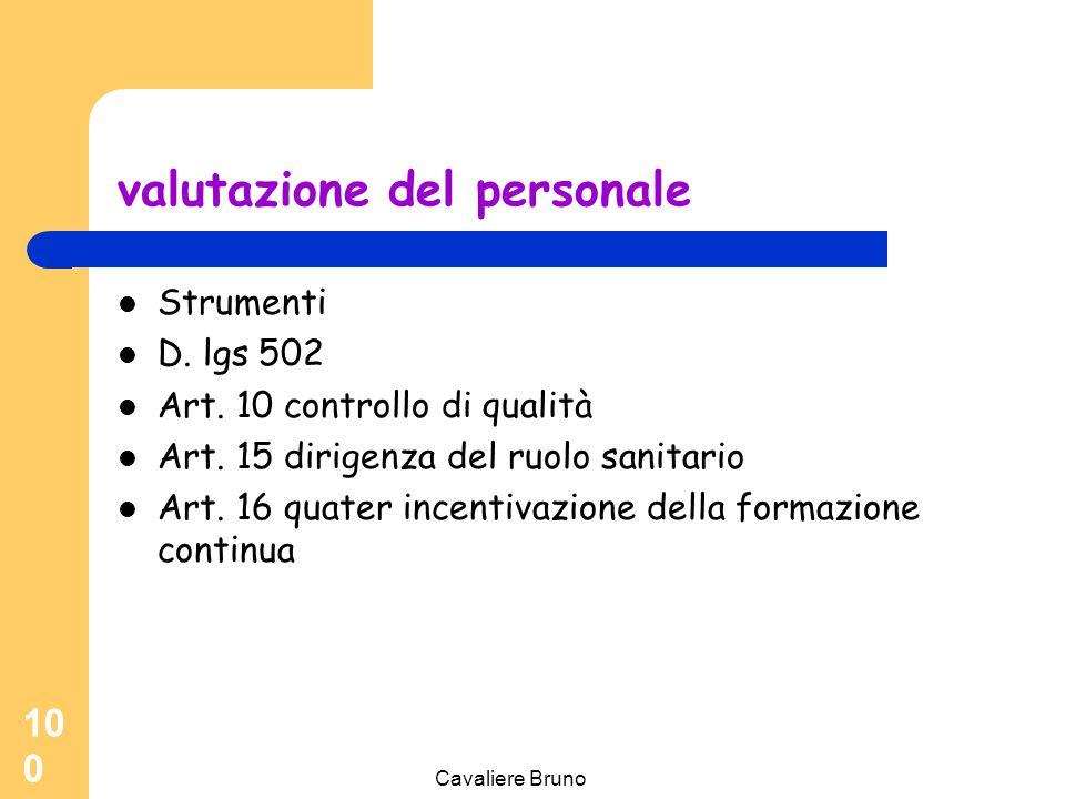 Cavaliere Bruno 99 La valutazione individuale può fornirci elementi utili per migliorare lo standard minimo, migliorare la performance individuale e i