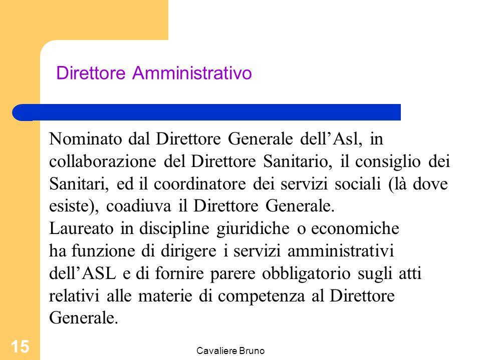 Cavaliere Bruno 14 Direttore Sanitario - dirige a livello strategico i servizi sanitari ai fini tecnico – organizzativi ed igienico sanitari; - svolge