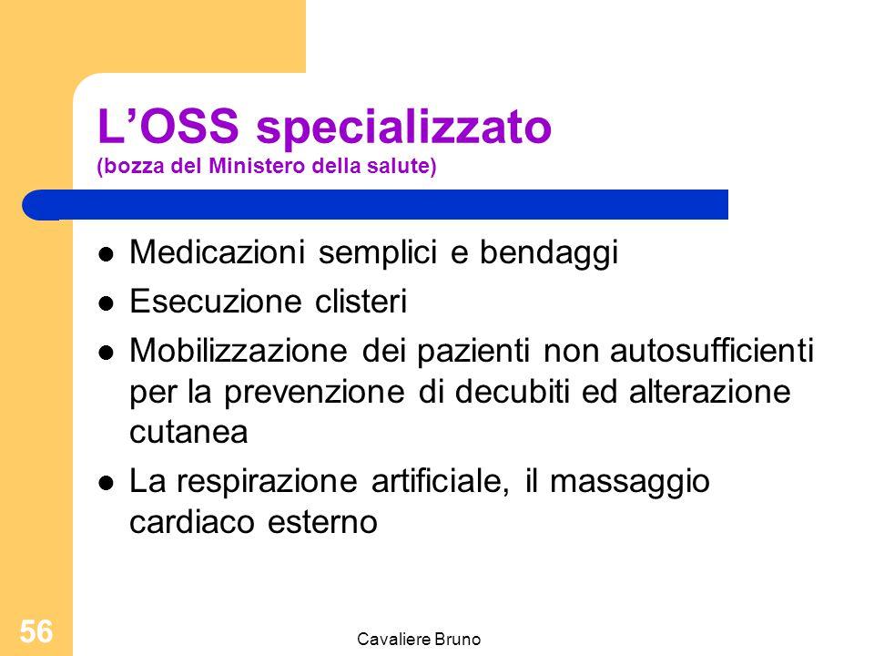 Cavaliere Bruno 55 L'OSS specializzato (bozza del Ministero della salute) La somministrazione, per via naturale, della terapia prescritta L'esecuzione
