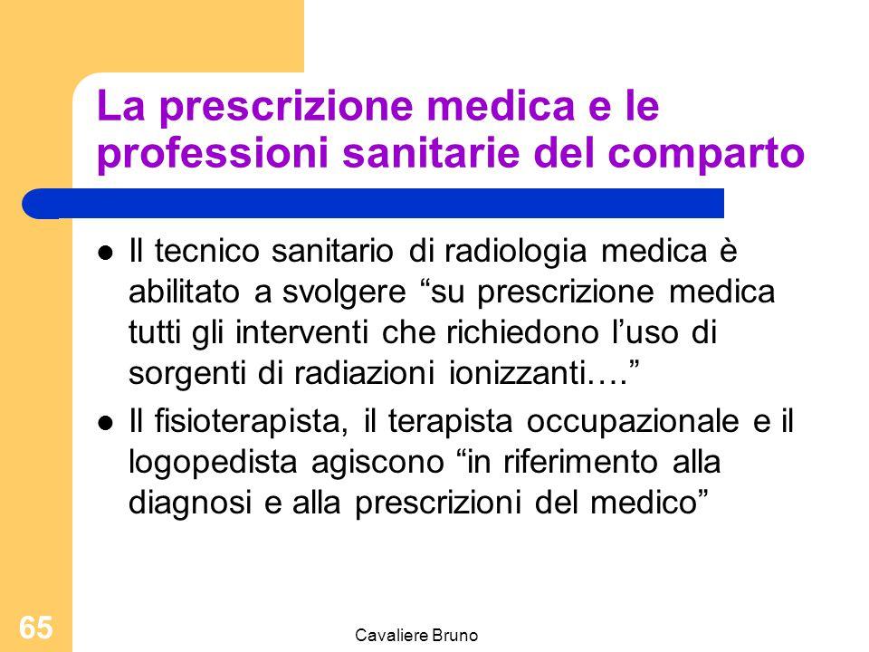 """Cavaliere Bruno 64 La prescrizione medica e le professioni sanitarie del comparto Il dietista """"elabora, formula e attua le diete prescritte dal medico"""