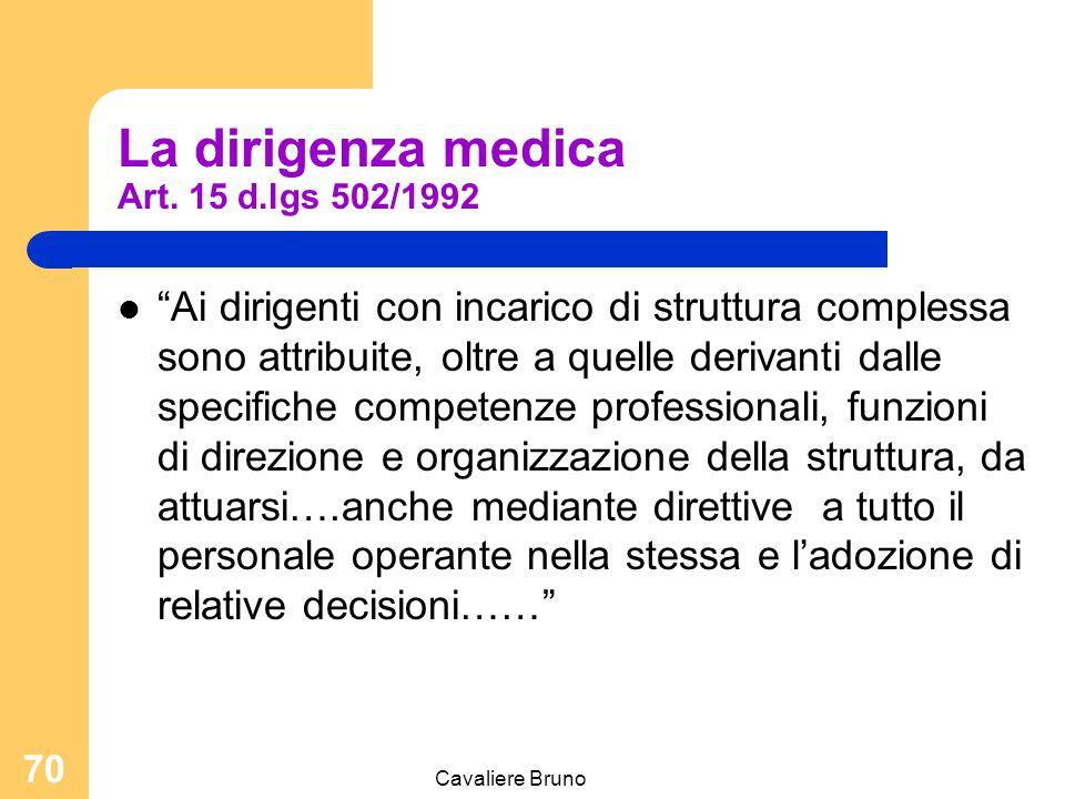 """Cavaliere Bruno 69 La dirigenza medica Art. 15 d.lgs 502/1992 """"L'attività dei dirigenti sanitari è caratterizzata, nello svolgimento delle proprie man"""