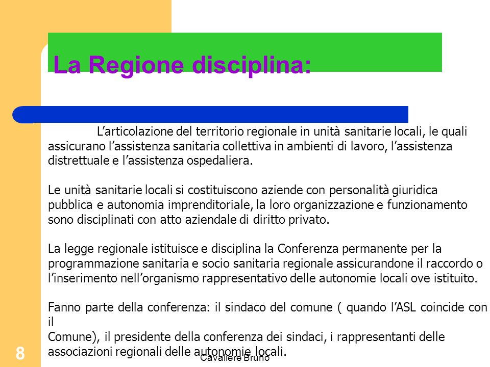 Cavaliere Bruno 8 L'articolazione del territorio regionale in unità sanitarie locali, le quali assicurano l'assistenza sanitaria collettiva in ambienti di lavoro, l'assistenza distrettuale e l'assistenza ospedaliera.