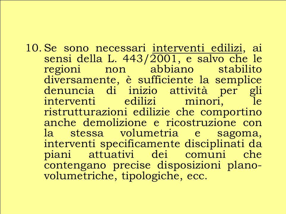 10.Se sono necessari interventi edilizi, ai sensi della L. 443/2001, e salvo che le regioni non abbiano stabilito diversamente, è sufficiente la sempl