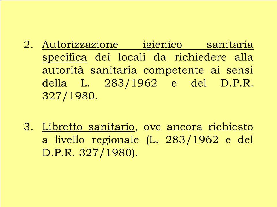 2.Autorizzazione igienico sanitaria specifica dei locali da richiedere alla autorità sanitaria competente ai sensi della L. 283/1962 e del D.P.R. 327/