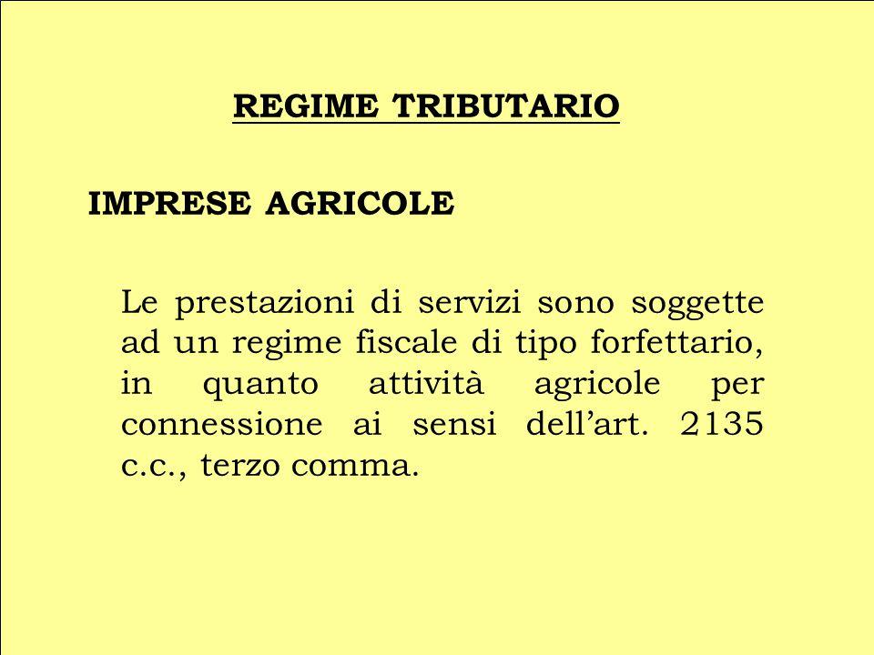 REGIME TRIBUTARIO IMPRESE AGRICOLE Le prestazioni di servizi sono soggette ad un regime fiscale di tipo forfettario, in quanto attività agricole per c