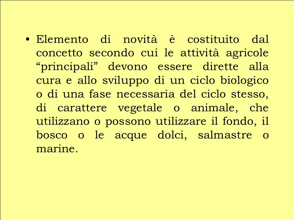 """Elemento di novità è costituito dal concetto secondo cui le attività agricole """"principali"""" devono essere dirette alla cura e allo sviluppo di un ciclo"""