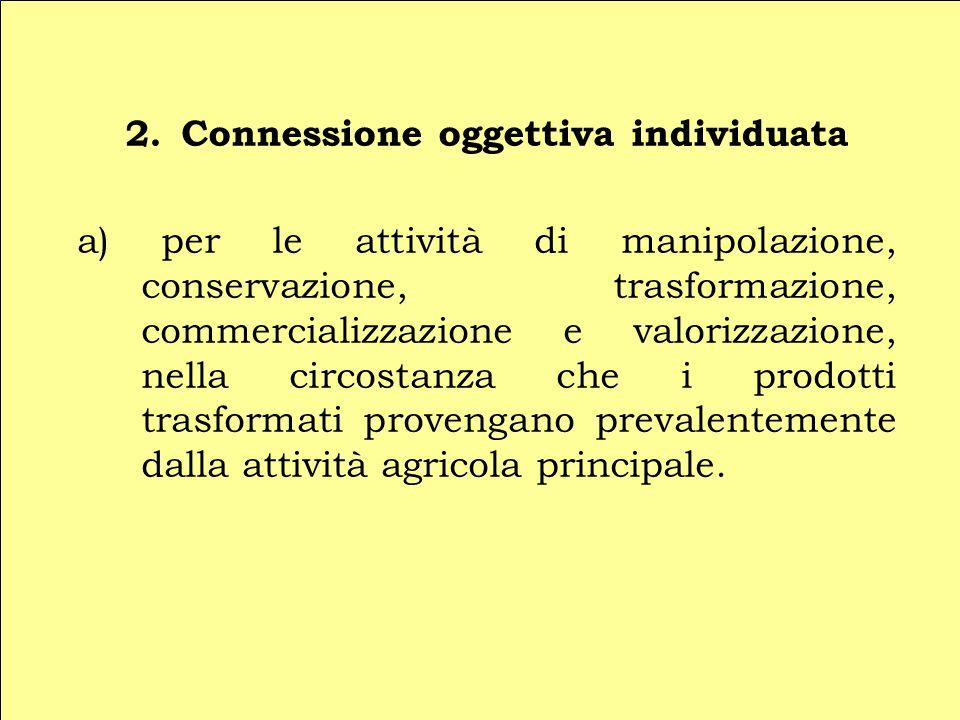 2. Connessione oggettiva individuata a) per le attività di manipolazione, conservazione, trasformazione, commercializzazione e valorizzazione, nella c