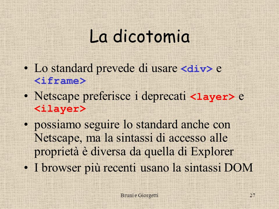 Bruni e Giorgetti28 Netscape 5+ Explorer 5+ NN5+ e IE5+ supportano il DOM … document.getElementById('pippo').style.visibility