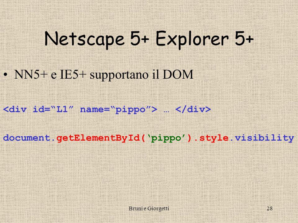 Bruni e Giorgetti29 Netscape 4- DOM non supportato Si usa l'array layers di document –settando l'attributo name nel tag possiamo accedere direttamente al suo layer … document.layers['pippo'].visibility