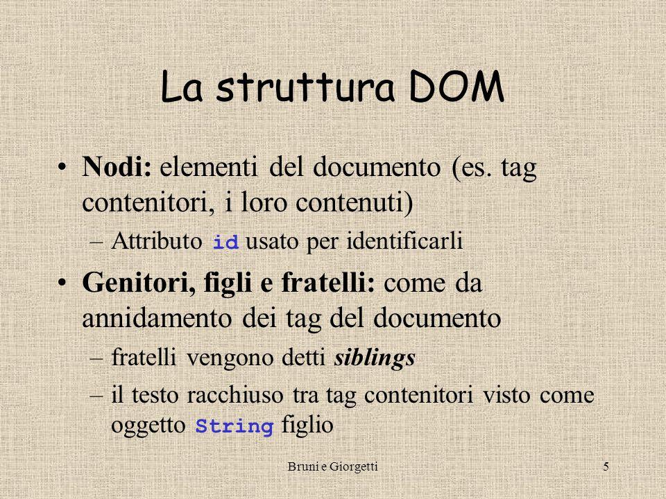 Bruni e Giorgetti6 Proprietà elementari dei nodi nodo.nodeName : il nome del nodo (non l' id ) –il nome del tag (es.