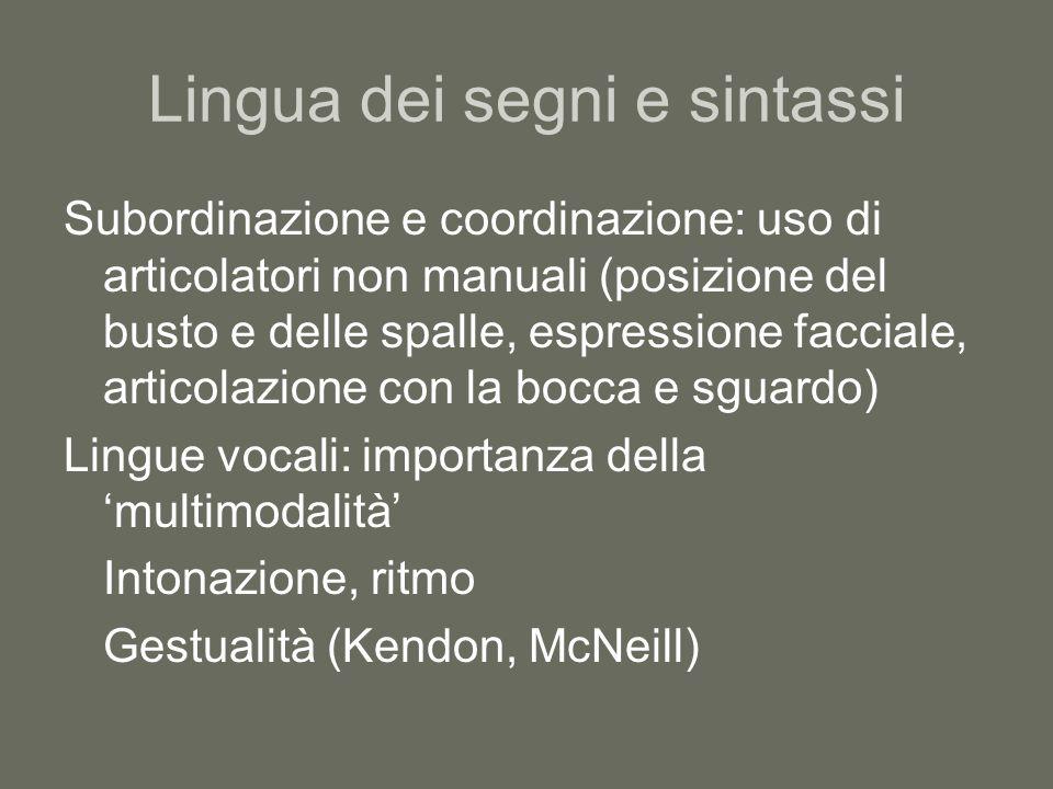 Lingua dei segni e sintassi Subordinazione e coordinazione: uso di articolatori non manuali (posizione del busto e delle spalle, espressione facciale,