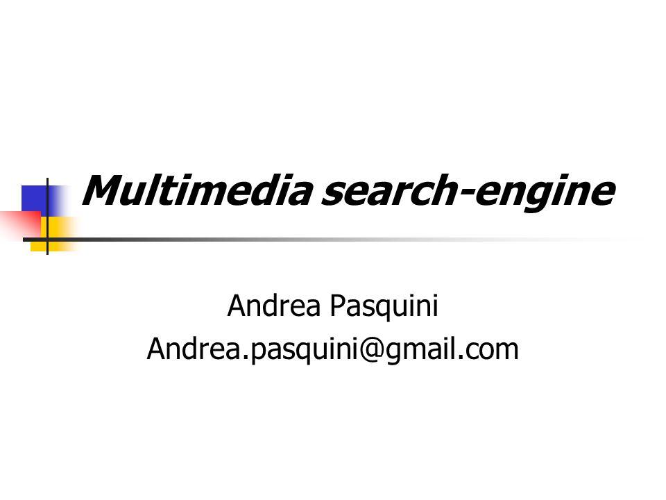 Multimedia search-engine Motore di ricerca su contenuti multimediali reperiti nel Web e condivisi dagli utenti tramite un VFS Obiettivo: