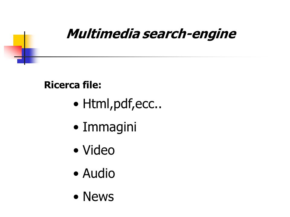 Multimedia search-engine Html,pdf,ecc.. Immagini Video Audio News Ricerca file: