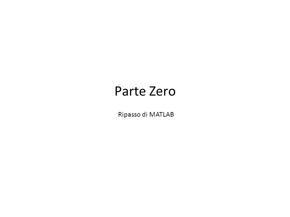 Parte Zero Ripasso di MATLAB