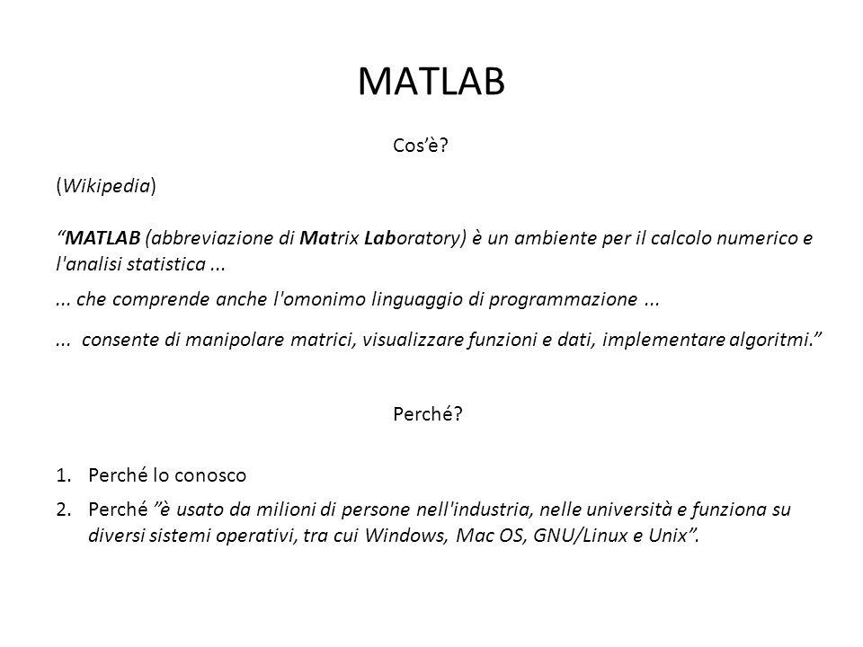 MATLAB (Wikipedia) MATLAB (abbreviazione di Matrix Laboratory) è un ambiente per il calcolo numerico e l analisi statistica......