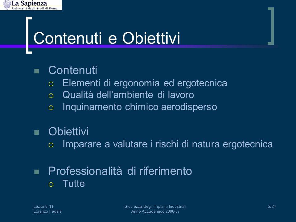 Lezione 11 Lorenzo Fedele Sicurezza degli Impianti Industriali Anno Accademico 2006-07 2/24 Contenuti e Obiettivi Contenuti  Elementi di ergonomia ed