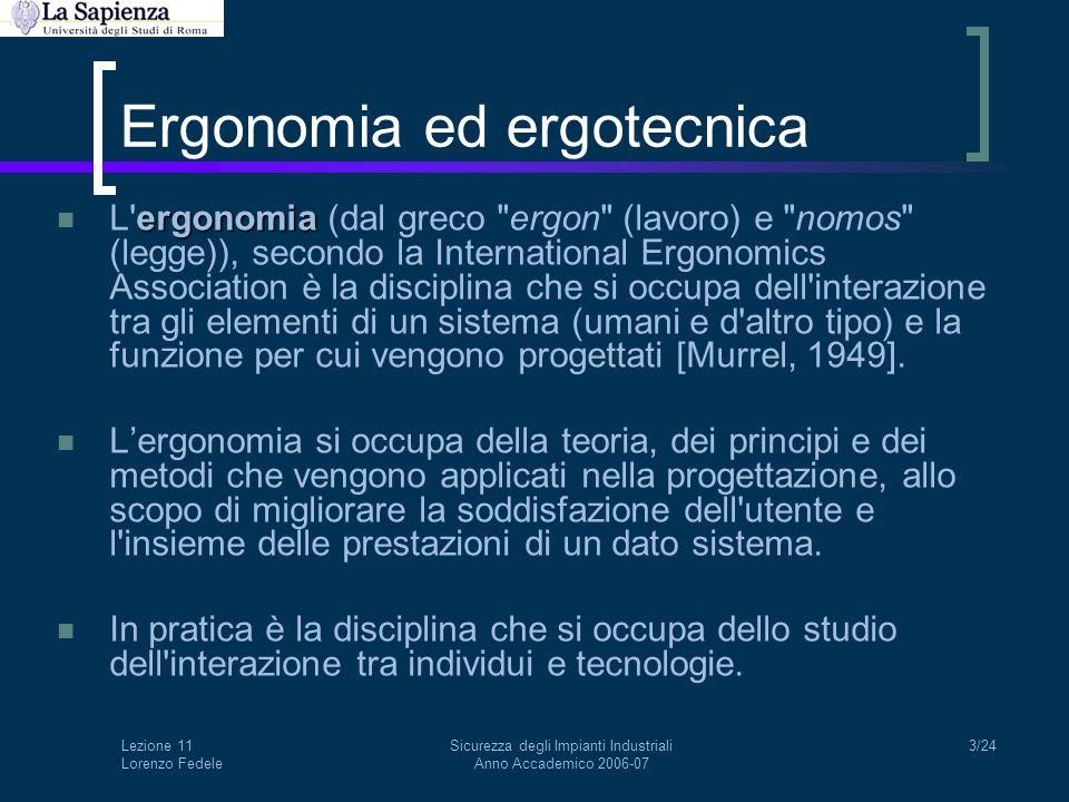 Lezione 11 Lorenzo Fedele Sicurezza degli Impianti Industriali Anno Accademico 2006-07 4/24 Ergonomia ed ergotecnica livello di ergonomia La qualità del rapporto tra l utente e il mezzo utilizzato è determinata dal livello di ergonomia.
