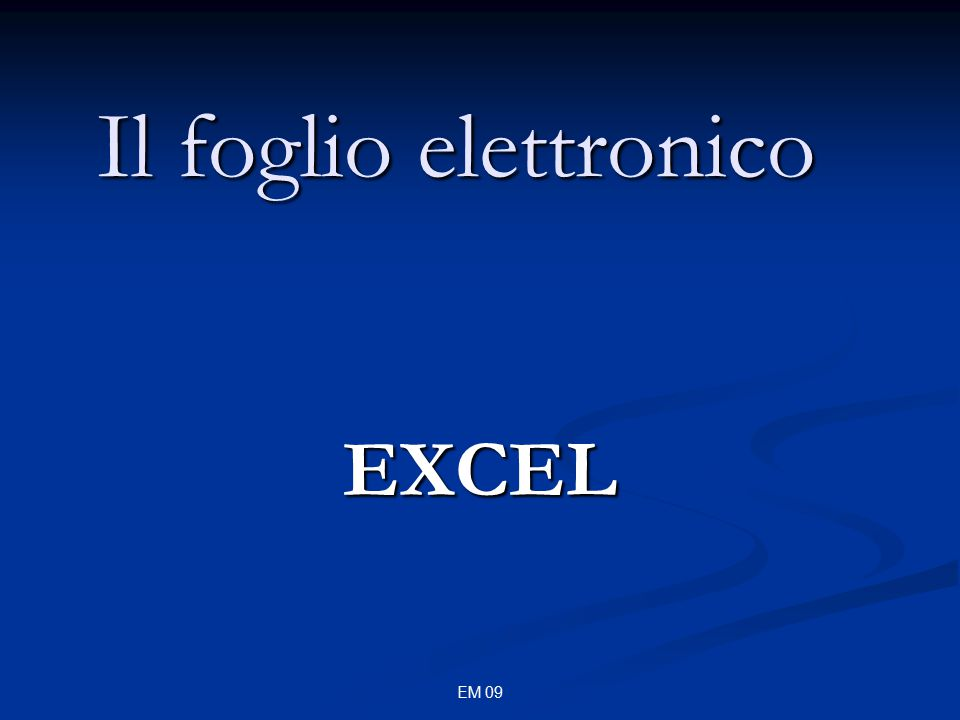 EM 09 Il foglio elettronico EXCEL