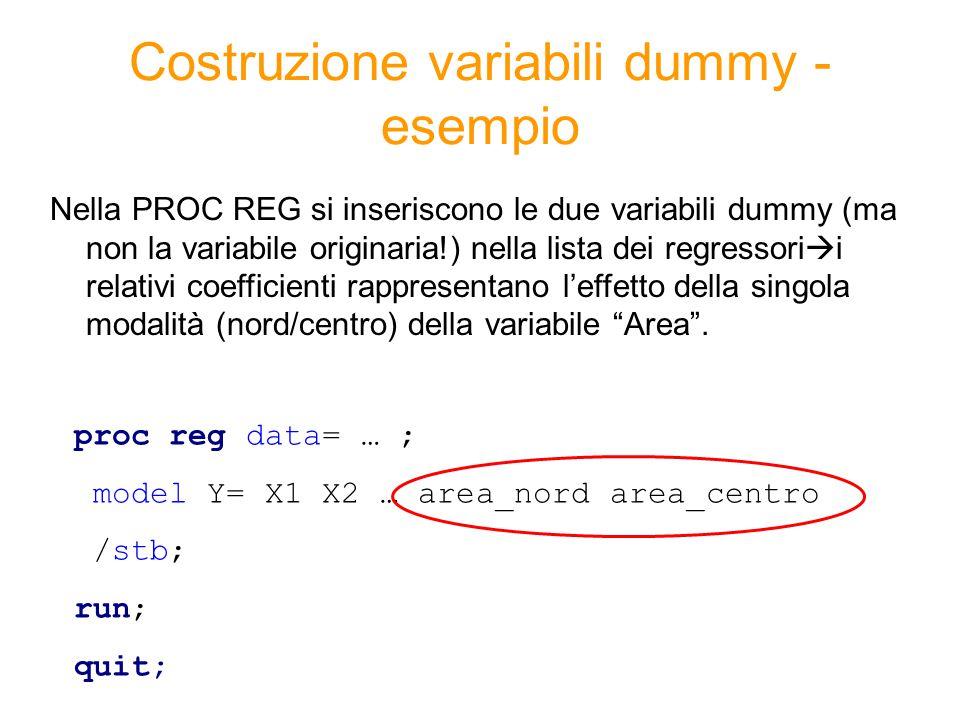 Costruzione variabili dummy - esempio Nella PROC REG si inseriscono le due variabili dummy (ma non la variabile originaria!) nella lista dei regressor