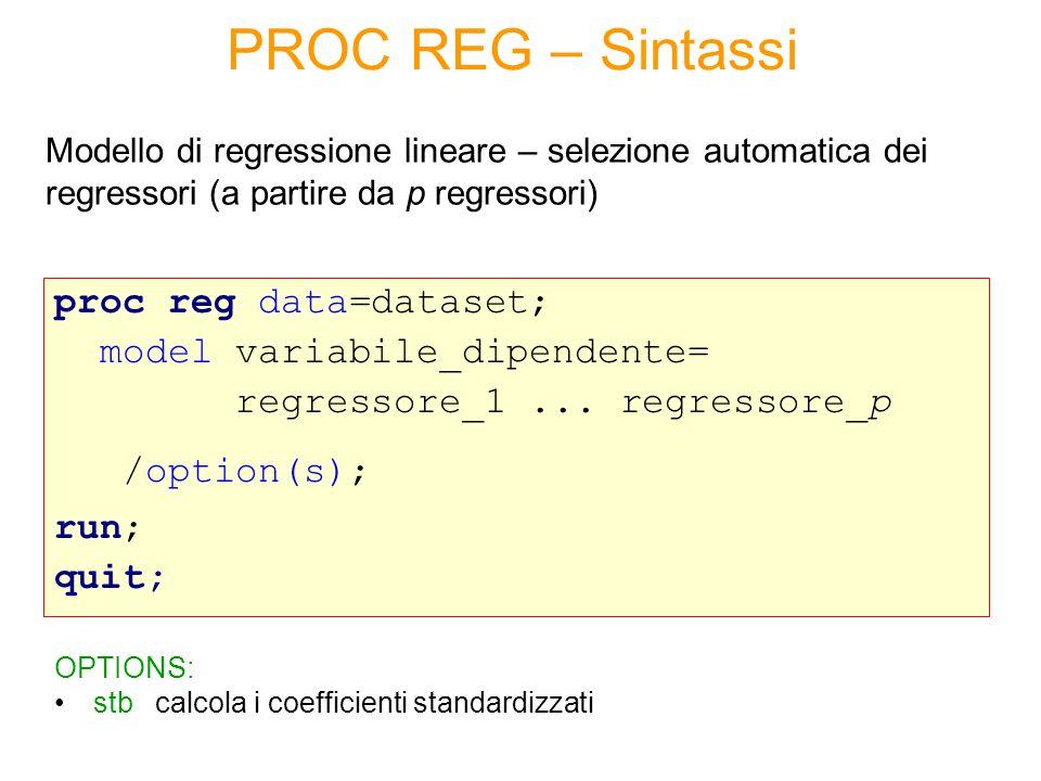 proc reg data=dataset; model variabile_dipendente= regressore_1... regressore_p /option(s); run; quit; Modello di regressione lineare – selezione auto