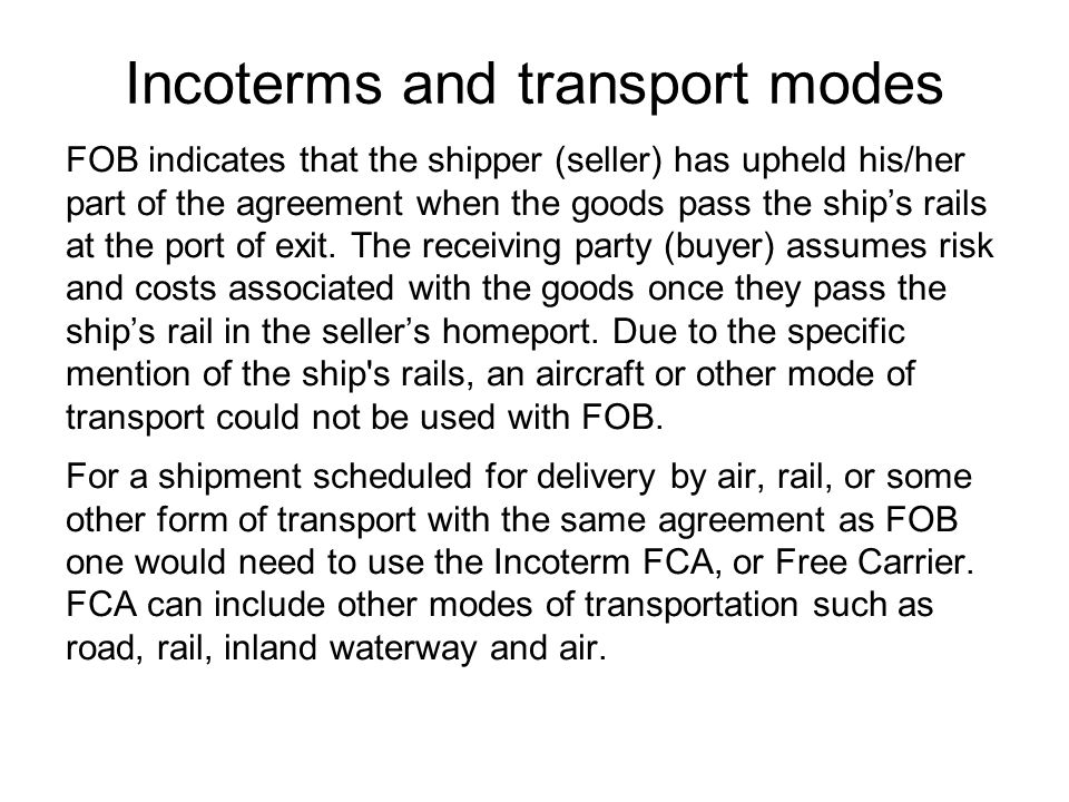 Incoterms and transport modes FOB indicates that the shipper (seller) has upheld his/her part of the agreement when the goods pass the ship's rails at