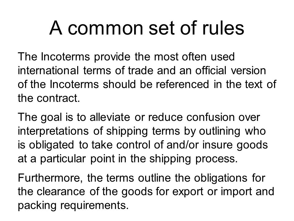 Not appropriate for every contract Specifically, the terms used in a contract state exactly when the shipper unloads and relinquishes obligation and when the buyer takes over for carriage and insurance.