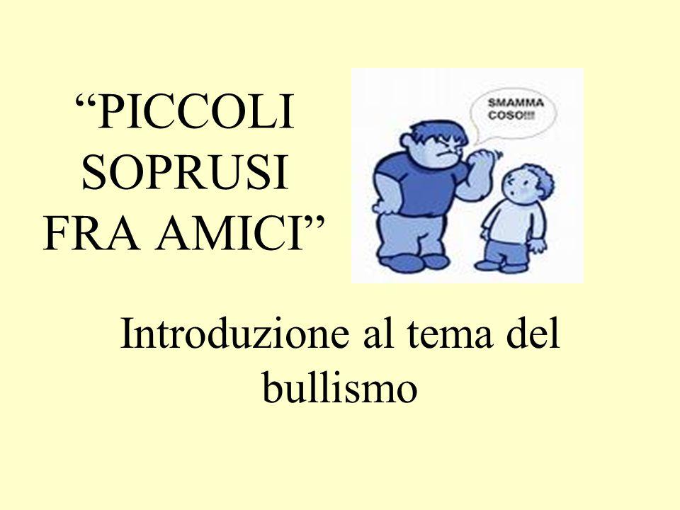 """""""PICCOLI SOPRUSI FRA AMICI"""" Introduzione al tema del bullismo"""