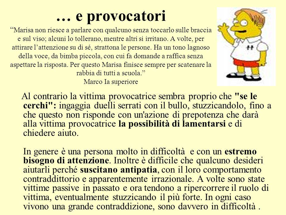 """… e provocatori """" Marisa non riesce a parlare con qualcuno senza toccarlo sulle braccia e sul viso; alcuni lo tollerano, mentre altri si irritano. A v"""