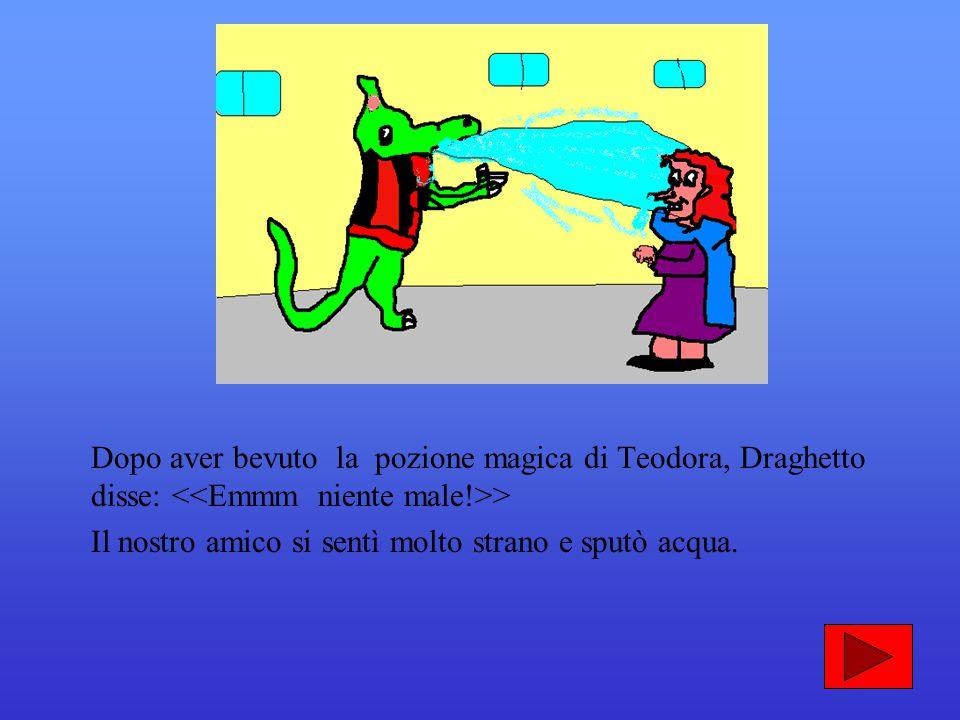 Teodora pronunciò una formula magica: >. Draghetto sputò più forte che poteva ed ecco che dalla sua bocca uscirono tante… gocce arancioni. Per un po',