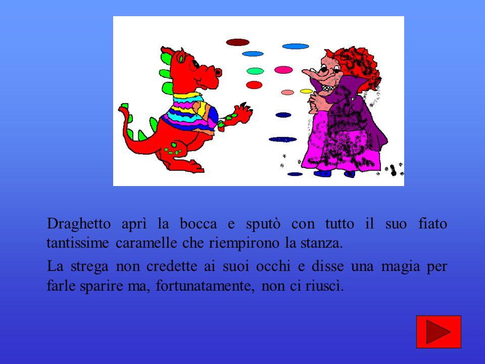 La strega Teodora, quando Draghetto aveva bevuto la pozione, alzò le mani dicendo: > Draghetto aprì la bocca e soffiò sputando migliaia di fiori color