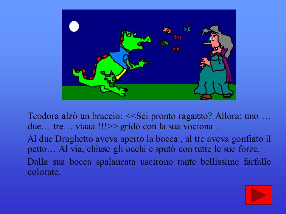 Poi Teodora consultò un grosso libro polveroso, quindi disse: > > suggerì il gatto Pino. > Draghetto si fece coraggio, mandò giù un gran sorso ed escl