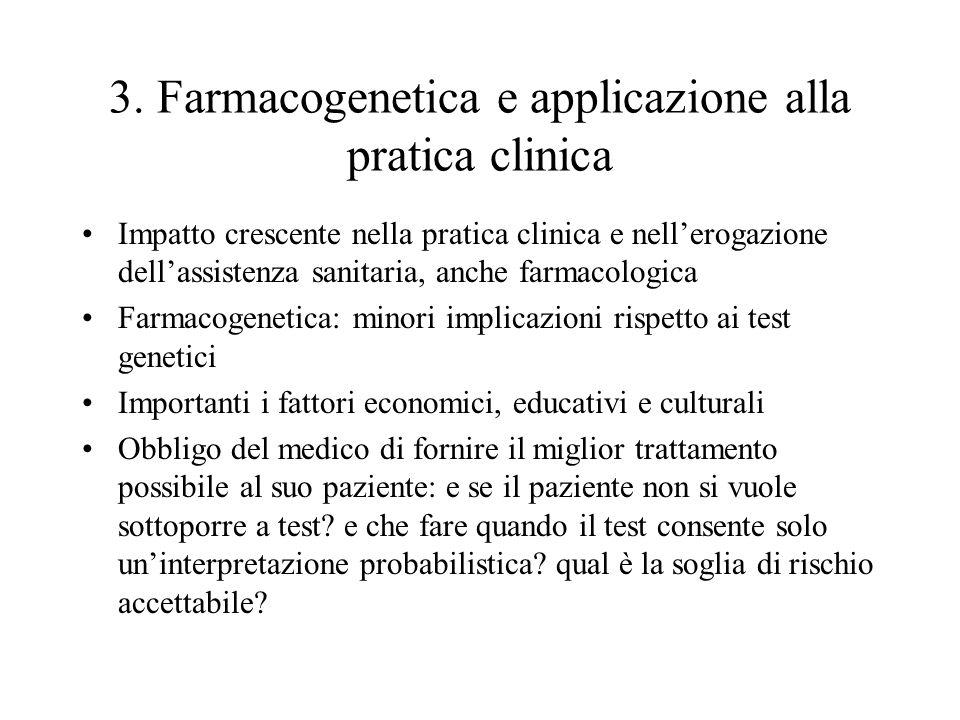 3. Farmacogenetica e applicazione alla pratica clinica Impatto crescente nella pratica clinica e nell'erogazione dell'assistenza sanitaria, anche farm
