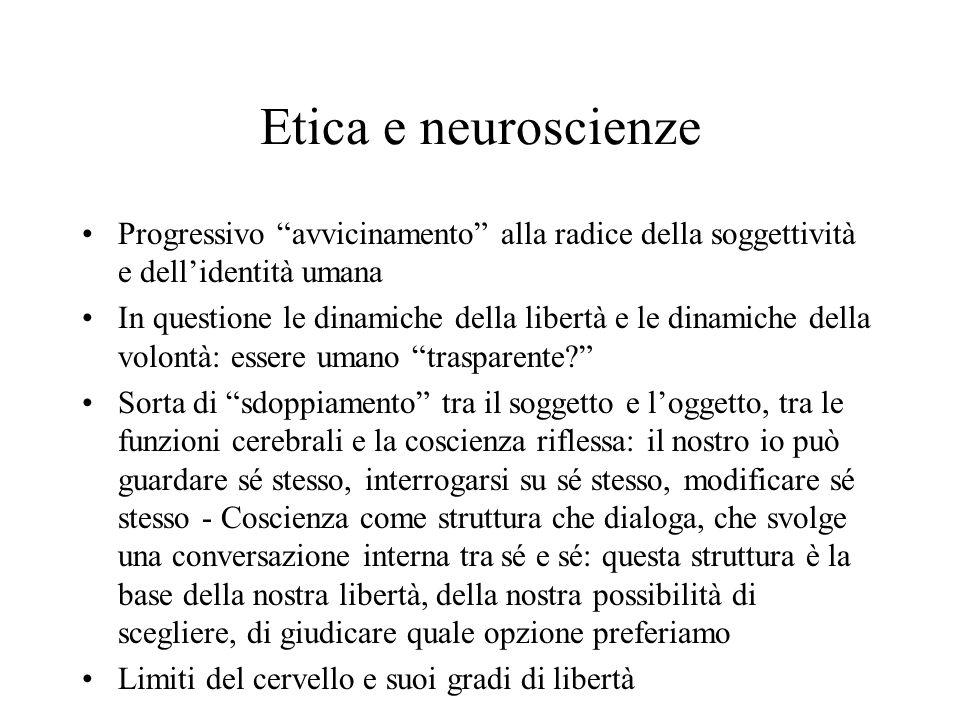 """Etica e neuroscienze Progressivo """"avvicinamento"""" alla radice della soggettività e dell'identità umana In questione le dinamiche della libertà e le din"""