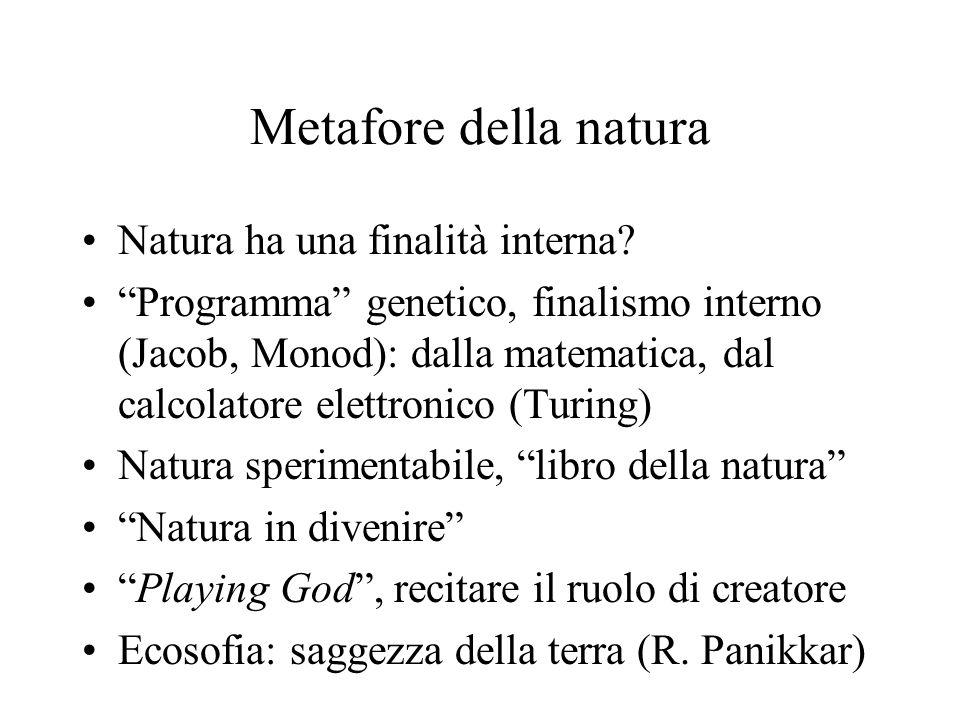 """Metafore della natura Natura ha una finalità interna? """"Programma"""" genetico, finalismo interno (Jacob, Monod): dalla matematica, dal calcolatore elettr"""